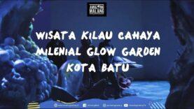 Jalan – Jalan di Wisata Kilau Cahaya Milenial Glow Garden | Amazing Malang